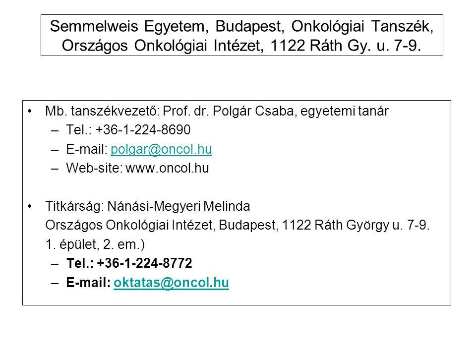 Semmelweis Egyetem, Budapest, Onkológiai Tanszék, Országos Onkológiai Intézet, 1122 Ráth Gy. u. 7-9. Mb. tanszékvezető: Prof. dr. Polgár Csaba, egyete