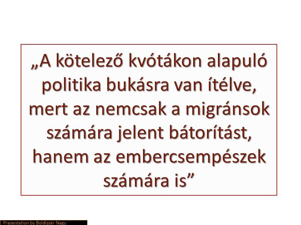 """""""A kötelező kvótákon alapuló politika bukásra van ítélve, mert az nemcsak a migránsok számára jelent bátorítást, hanem az embercsempészek számára is Presentation by Boldizsár Nagy"""
