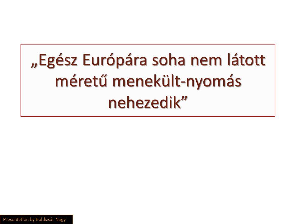 """""""Egész Európára soha nem látott méretű menekült-nyomás nehezedik Presentation by Boldizsár Nagy"""