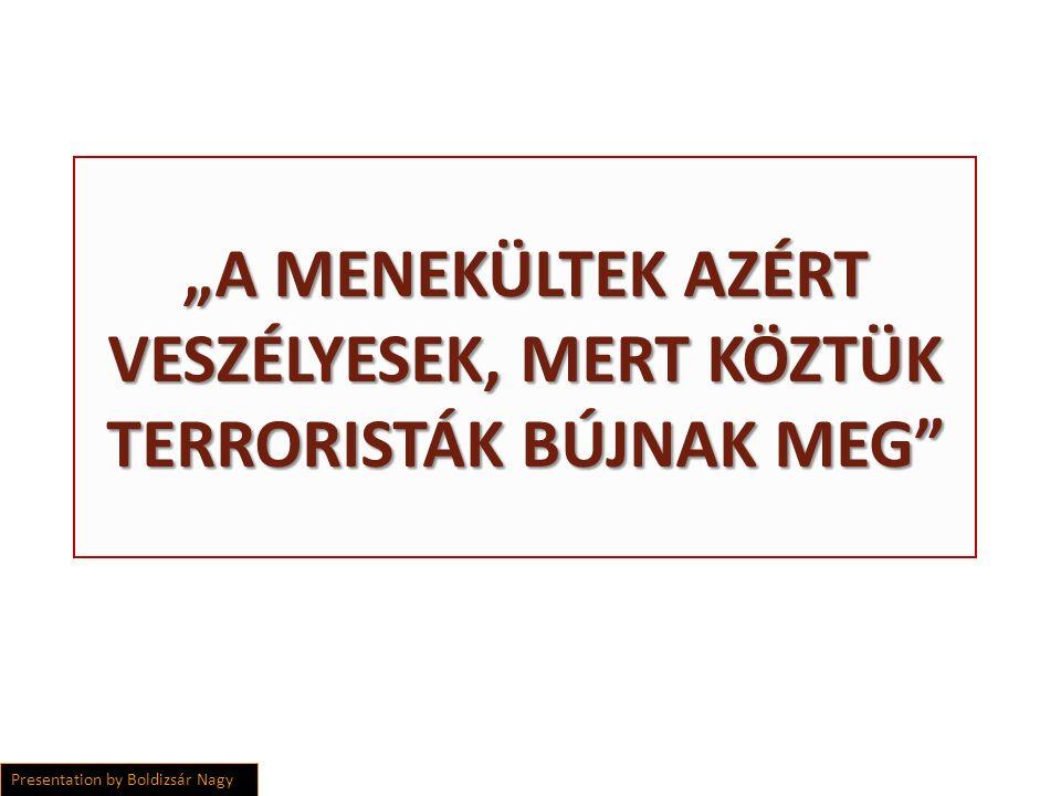 """""""A MENEKÜLTEK AZÉRT VESZÉLYESEK, MERT KÖZTÜK TERRORISTÁK BÚJNAK MEG Presentation by Boldizsár Nagy"""