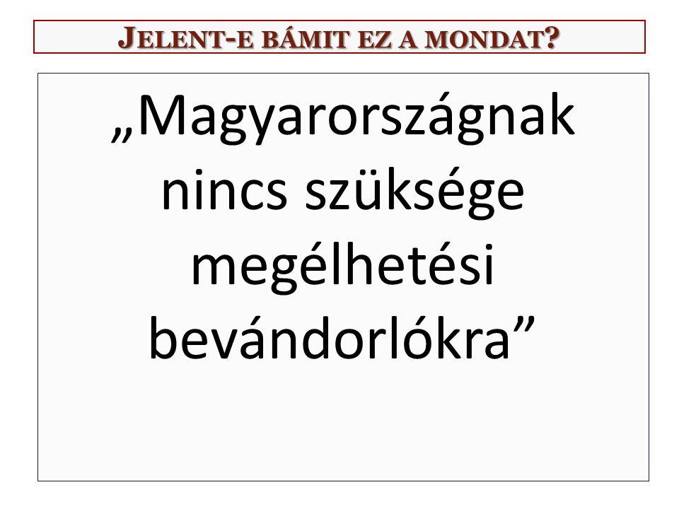 """J ELENT - E BÁMIT EZ A MONDAT """"Magyarországnak nincs szüksége megélhetési bevándorlókra"""