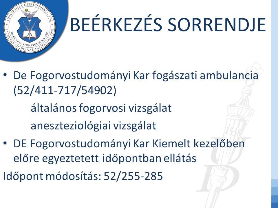 BEÉRKEZÉS SORRENDJE De Fogorvostudományi Kar fogászati ambulancia (52/411-717/54902) általános fogorvosi vizsgálat aneszteziológiai vizsgálat DE Fogor