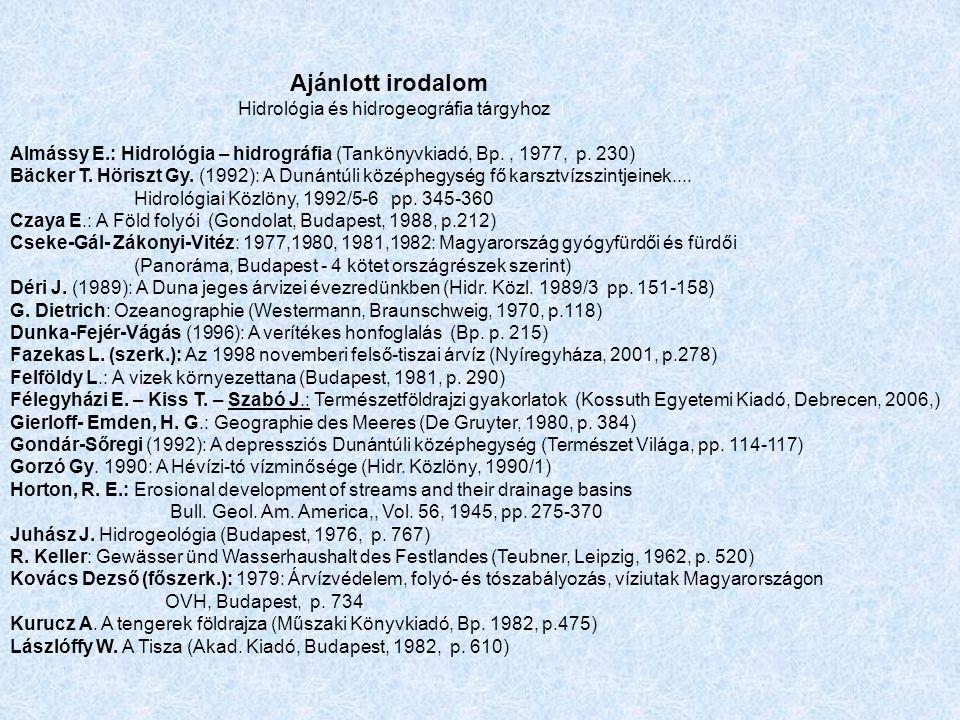 Ajánlott irodalom Hidrológia és hidrogeográfia tárgyhoz Almássy E.: Hidrológia – hidrográfia (Tankönyvkiadó, Bp., 1977, p.