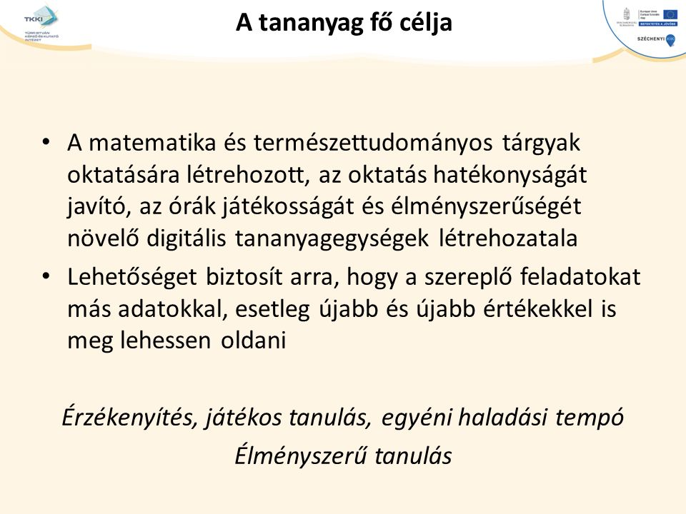 cím szöveg – Second level Third level – Fourth level » Fifth level A tananyag fő célja A matematika és természettudományos tárgyak oktatására létrehoz