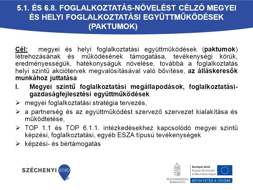 5.1. ÉS 6.8. FOGLALKOZTATÁS-NÖVELÉST CÉLZÓ MEGYEI ÉS HELYI FOGLALKOZTATÁSI EGYÜTTMŰKÖDÉSEK (PAKTUMOK) Cél: megyei és helyi foglalkoztatási együttműköd