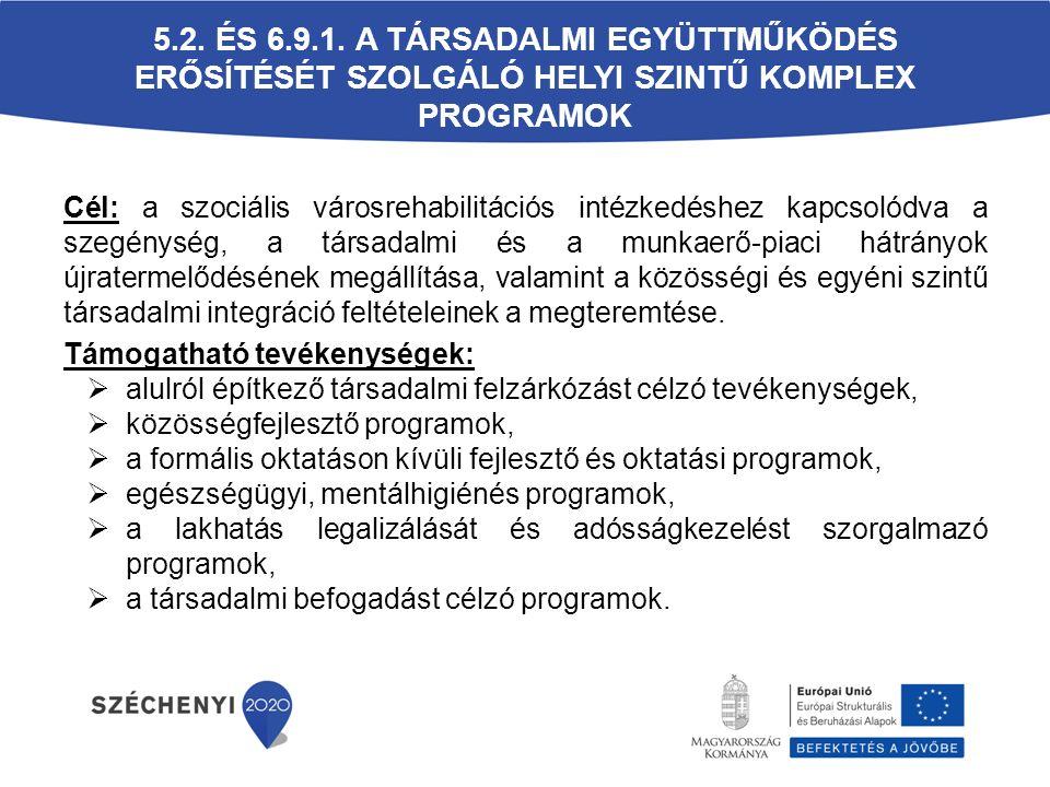 5.2. ÉS 6.9.1. A TÁRSADALMI EGYÜTTMŰKÖDÉS ERŐSÍTÉSÉT SZOLGÁLÓ HELYI SZINTŰ KOMPLEX PROGRAMOK Cél: a szociális városrehabilitációs intézkedéshez kapcso
