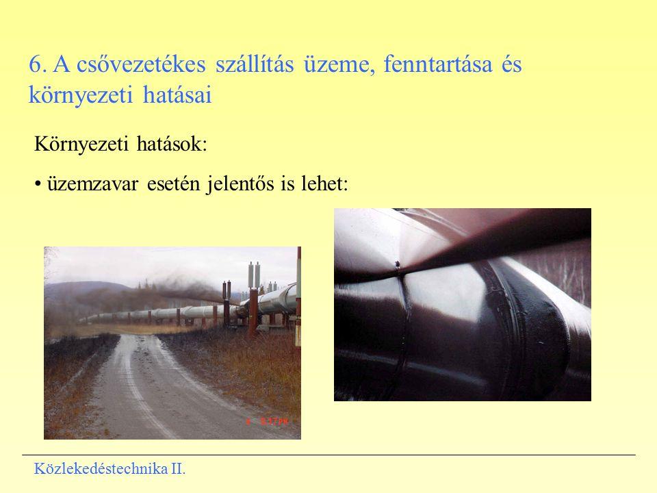 6. A csővezetékes szállítás üzeme, fenntartása és környezeti hatásai Környezeti hatások: üzemzavar esetén jelentős is lehet: Közlekedéstechnika II.