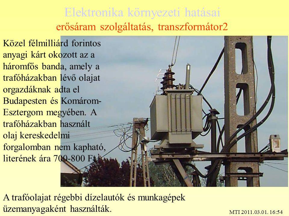 Elektronika környezeti hatásai erősáram szolgáltatás, transzformátor2 Közel félmilliárd forintos anyagi kárt okozott az a háromfős banda, amely a traf