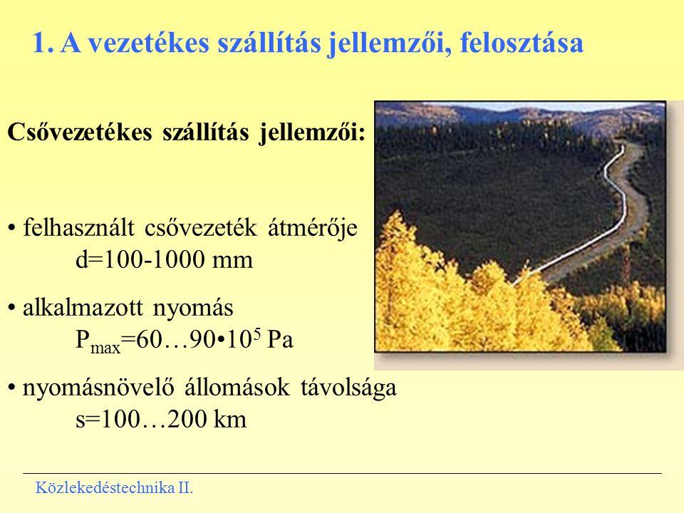 1. A vezetékes szállítás jellemzői, felosztása Csővezetékes szállítás jellemzői: felhasznált csővezeték átmérője d=100-1000 mm alkalmazott nyomás P ma
