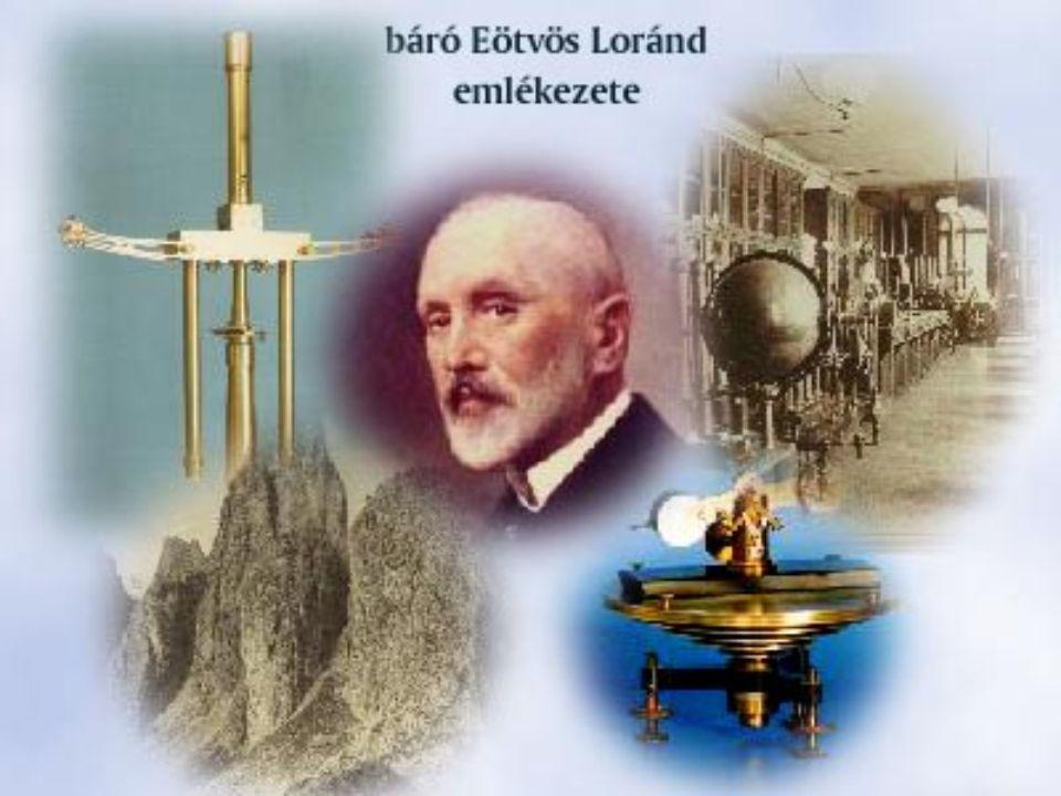 Eötvös Loránd élete és munkássága ( Pest, 1848. július 27. – Budapest, 1919. április 8.)