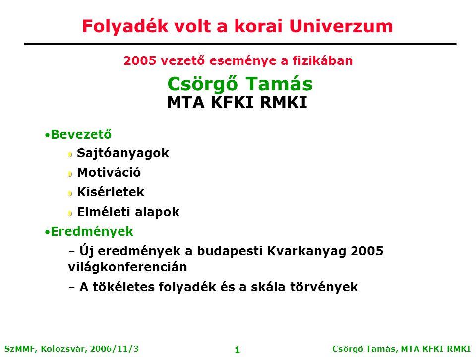 Csörgő Tamás, MTA KFKI RMKI 31 SzMMF, Kolozsvár, 2006/11/3 Buda-Lund hydro: - a HBT sugarak skálaviselkedése értelmezhető - hirtelen hadronizációt jelez - ezt a jelenséget több mint 50 modell képtelen volt leírni - nagy szelektivitás Elméleti eredmények