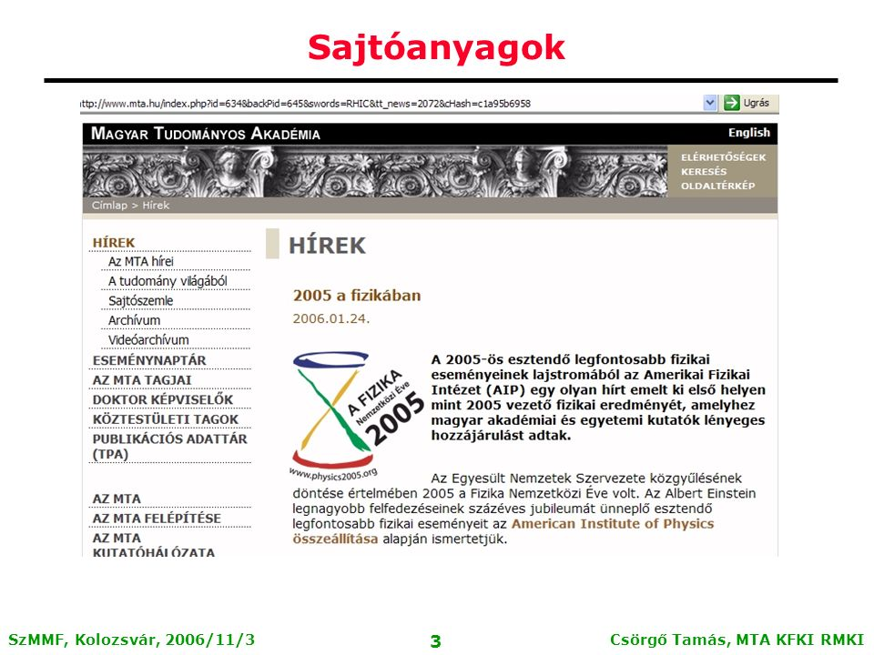 Csörgő Tamás, MTA KFKI RMKI 2 SzMMF, Kolozsvár, 2006/11/3 Sajtóanyagok