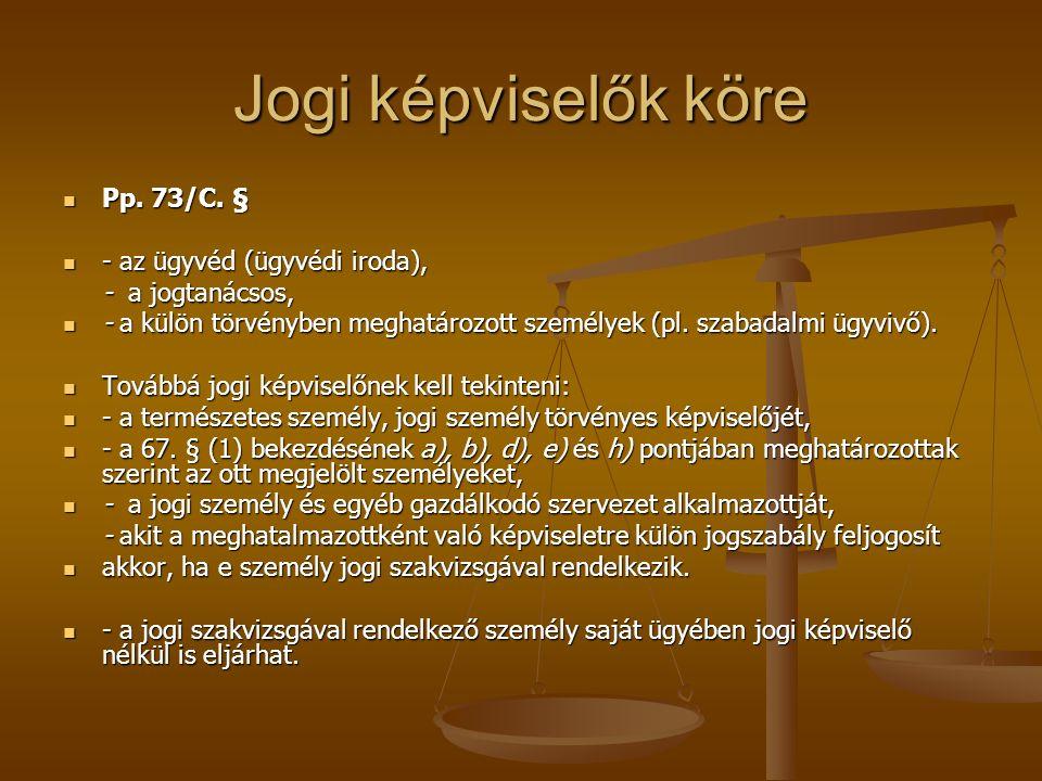 Jogi képviselők köre Pp. 73/C. § Pp. 73/C. § - az ügyvéd (ügyvédi iroda), - az ügyvéd (ügyvédi iroda), - a jogtanácsos, - a külön törvényben meghatáro
