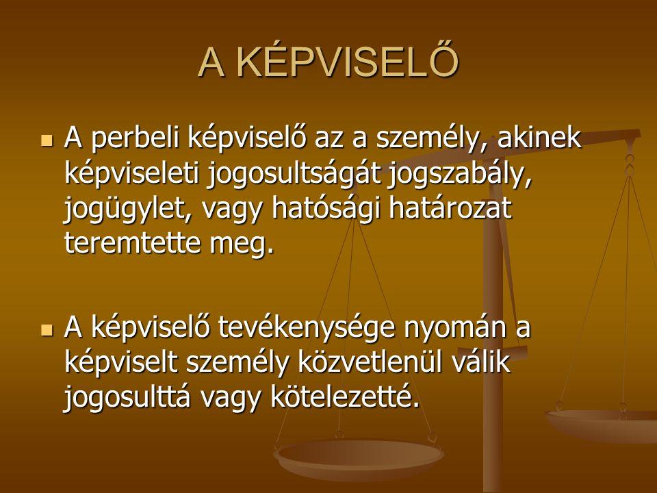 A KÉPVISELŐ A perbeli képviselő az a személy, akinek képviseleti jogosultságát jogszabály, jogügylet, vagy hatósági határozat teremtette meg. A perbel