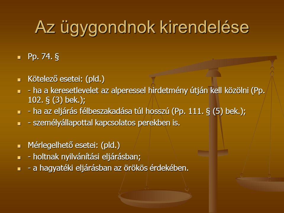 Az ügygondnok kirendelése Pp. 74. § Pp. 74. § Kötelező esetei: (pld.) Kötelező esetei: (pld.) - ha a keresetlevelet az alperessel hirdetmény útján kel