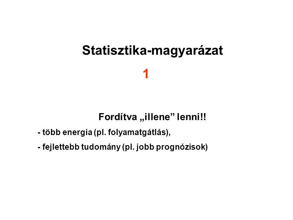 """Statisztika-magyarázat 1 Fordítva """"illene"""" lenni!! - több energia (pl. folyamatgátlás), - fejlettebb tudomány (pl. jobb prognózisok)"""