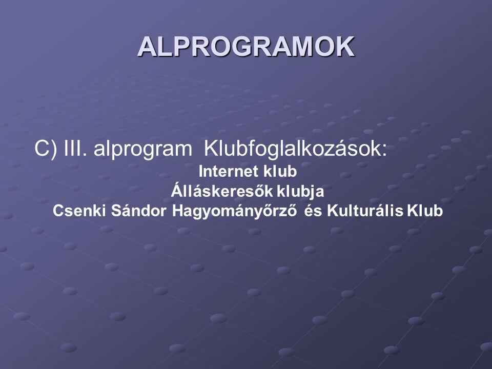 ALPROGRAMOK C) III. alprogram Klubfoglalkozások: Internet klub Álláskeresők klubja Csenki Sándor Hagyományőrző és Kulturális Klub