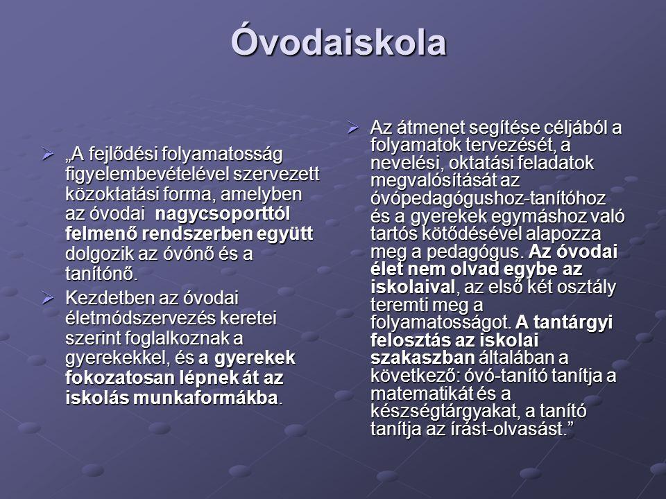 """Óvodaiskola Óvodaiskola """"""""""""""""A fejlődési folyamatosság figyelembevételével szervezett közoktatási forma, amelyben az óvodai nagycsoporttól felmenő rendszerben együtt dolgozik az óvónő és a tanítónő."""