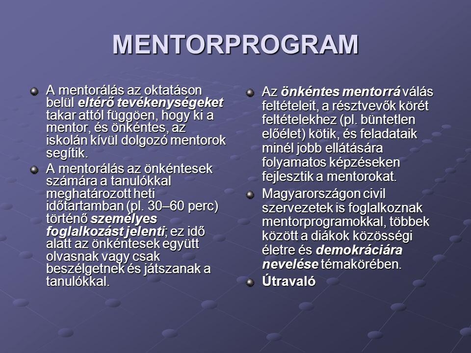 MENTORPROGRAM A mentorálás az oktatáson belül eltérő tevékenységeket takar attól függöen, hogy ki a mentor, és önkéntes, az iskolán kívül dolgozó mentorok segítik.