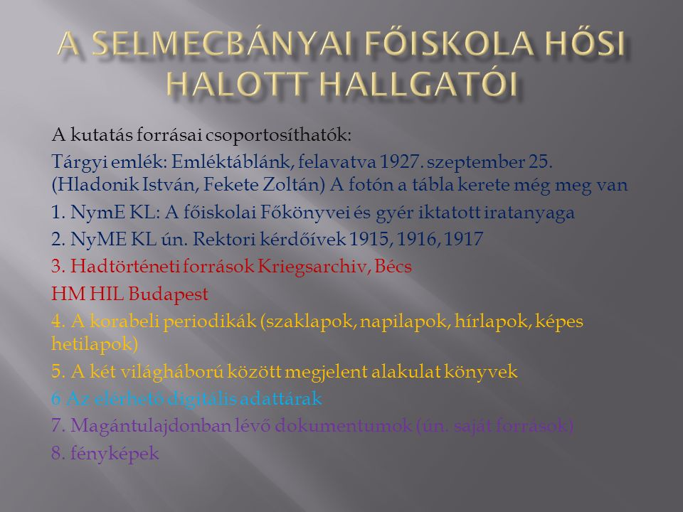 A kutatás forrásai csoportosíthatók: Tárgyi emlék: Emléktáblánk, felavatva 1927.