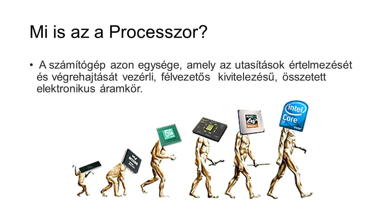 Mi is az a Processzor? A számítógép azon egysége, amely az utasítások értelmezését és végrehajtását vezérli, félvezetős kivitelezésű, összetett elektr