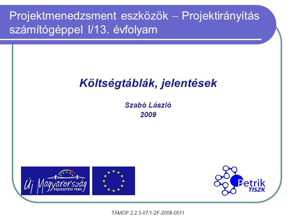 TÁMOP 2.2.3-07/1-2F-2008-0011 Projektmenedzsment eszközök  Projektirányítás számítógéppel I/13. évfolyam Költségtáblák, jelentések Szabó László 2009