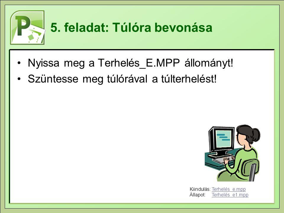 5. feladat: Túlóra bevonása Nyissa meg a Terhelés_E.MPP állományt.