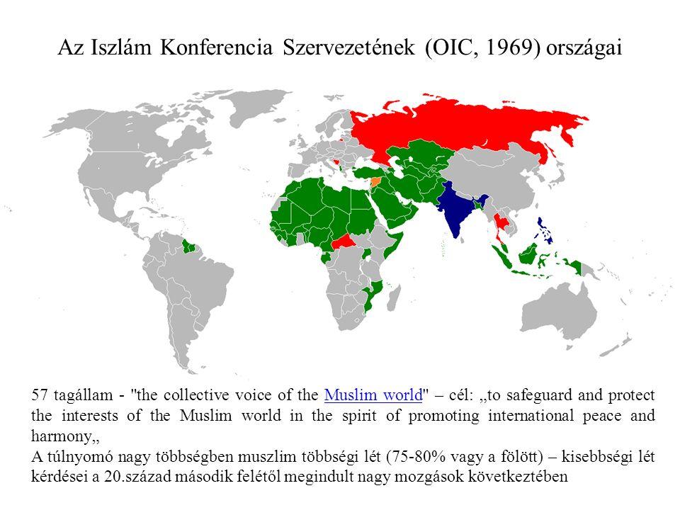 """Az Iszlám Konferencia Szervezetének (OIC, 1969) országai 57 tagállam - the collective voice of the Muslim world – cél: """"to safeguard and protect the interests of the Muslim world in the spirit of promoting international peace and harmony""""Muslim world A túlnyomó nagy többségben muszlim többségi lét (75-80% vagy a fölött) – kisebbségi lét kérdései a 20.század második felétől megindult nagy mozgások következtében"""