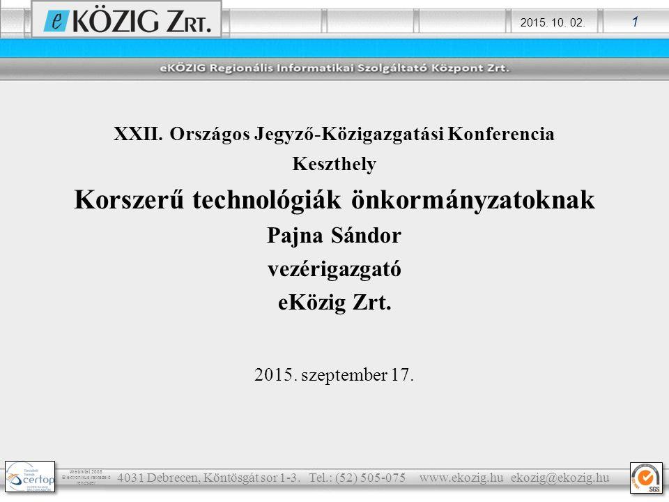 2015. 10. 02. 1 Webiktat 2008 Elektronikus iratkezelő rendszer XXII. Országos Jegyző-Közigazgatási Konferencia Keszthely Korszerű technológiák önkormá