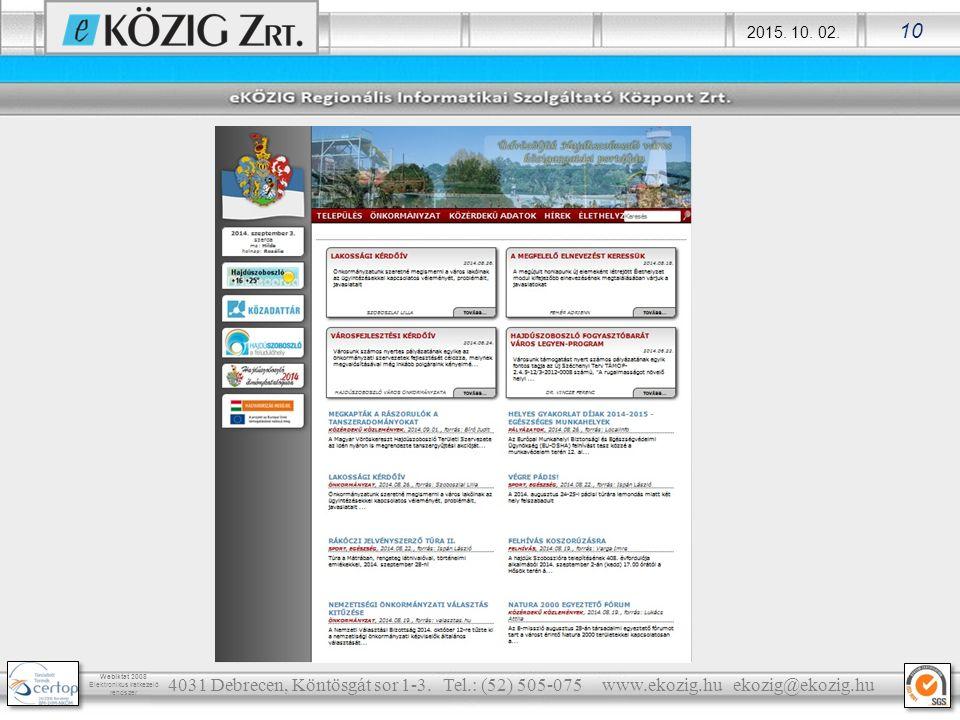 2015. 10. 02. 10 Webiktat 2008 Elektronikus iratkezelő rendszer 4031 Debrecen, Köntösgát sor 1-3. Tel.: (52) 505-075 www.ekozig.hu ekozig@ekozig.hu