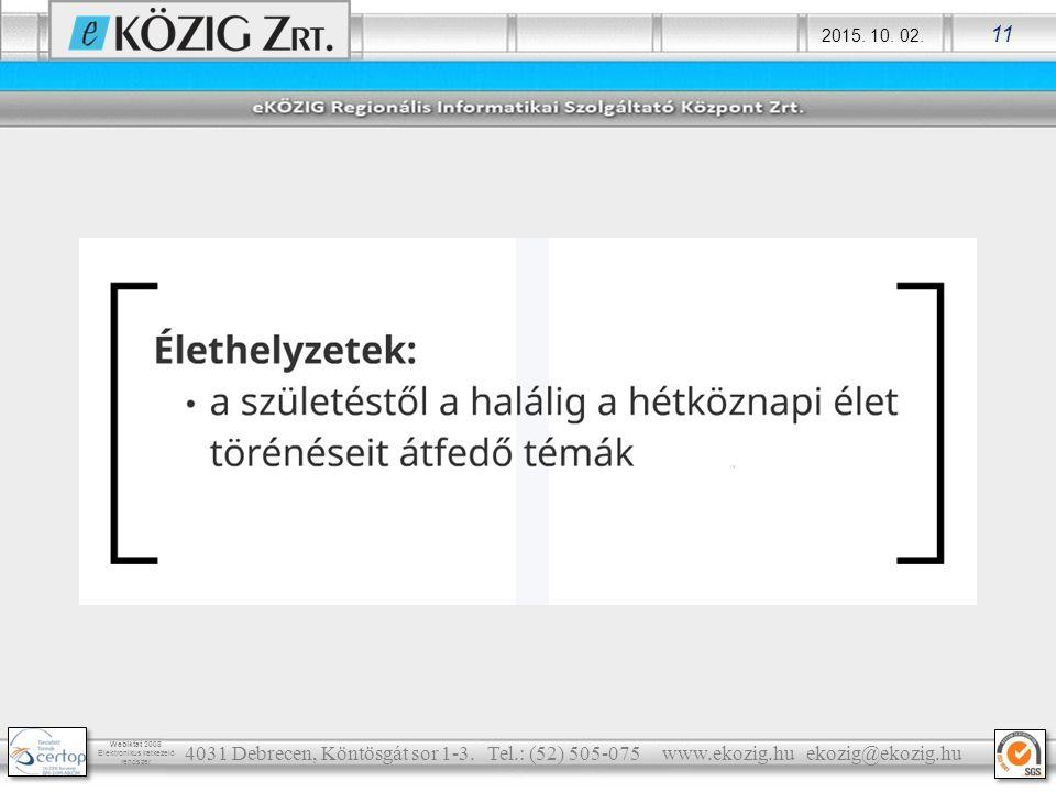 2015. 10. 02. 11 Webiktat 2008 Elektronikus iratkezelő rendszer 4031 Debrecen, Köntösgát sor 1-3. Tel.: (52) 505-075 www.ekozig.hu ekozig@ekozig.hu