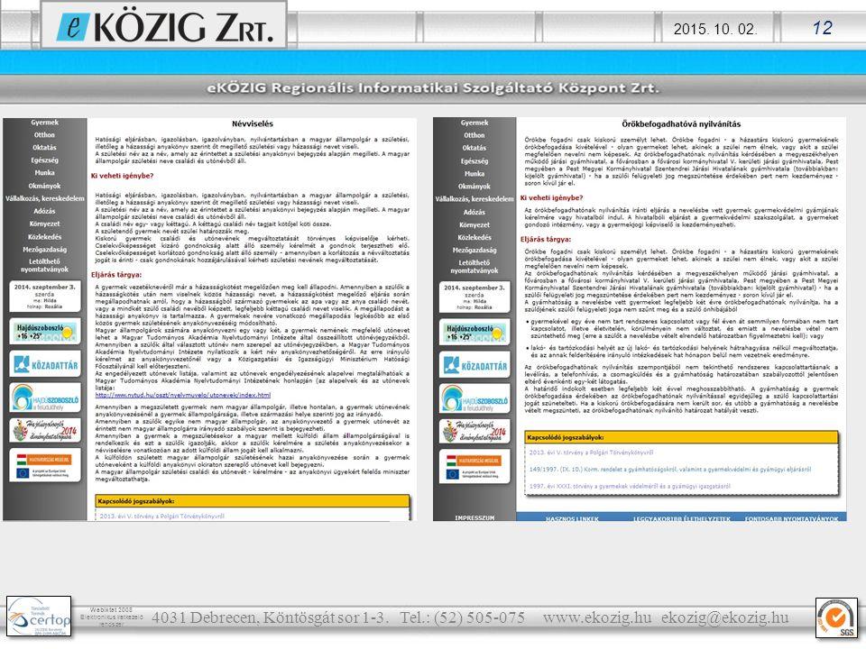 2015. 10. 02. 12 Webiktat 2008 Elektronikus iratkezelő rendszer 4031 Debrecen, Köntösgát sor 1-3. Tel.: (52) 505-075 www.ekozig.hu ekozig@ekozig.hu