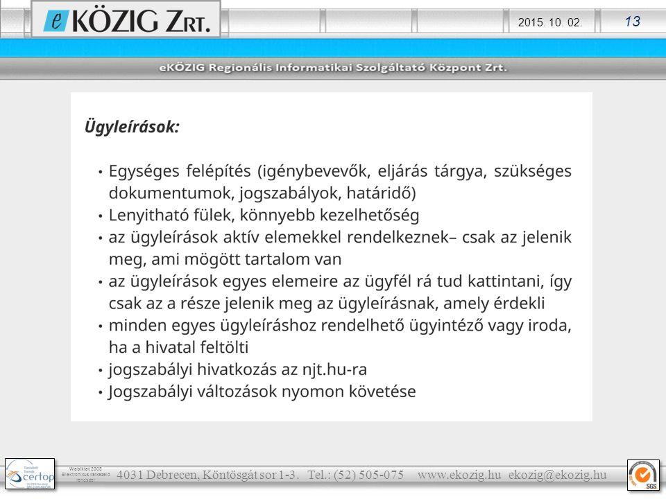 2015. 10. 02. 13 Webiktat 2008 Elektronikus iratkezelő rendszer 4031 Debrecen, Köntösgát sor 1-3. Tel.: (52) 505-075 www.ekozig.hu ekozig@ekozig.hu