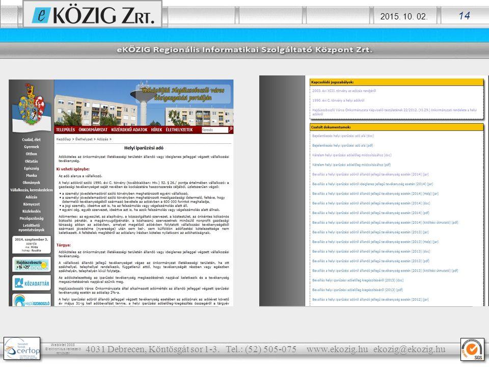 2015. 10. 02. 14 Webiktat 2008 Elektronikus iratkezelő rendszer 4031 Debrecen, Köntösgát sor 1-3. Tel.: (52) 505-075 www.ekozig.hu ekozig@ekozig.hu
