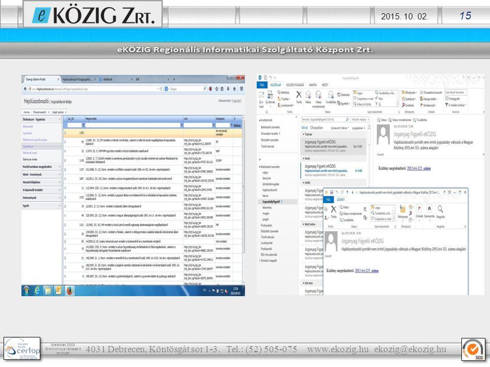 2015. 10. 02. 15 Webiktat 2008 Elektronikus iratkezelő rendszer 4031 Debrecen, Köntösgát sor 1-3. Tel.: (52) 505-075 www.ekozig.hu ekozig@ekozig.hu