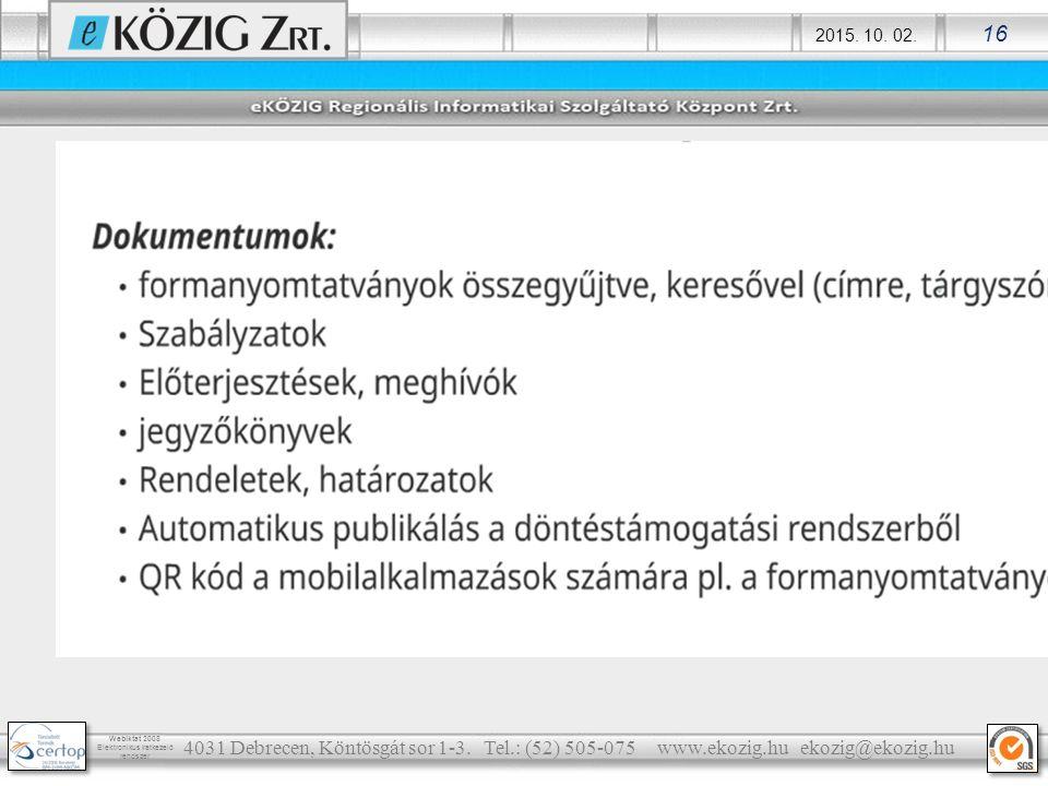 2015. 10. 02. 16 Webiktat 2008 Elektronikus iratkezelő rendszer 4031 Debrecen, Köntösgát sor 1-3. Tel.: (52) 505-075 www.ekozig.hu ekozig@ekozig.hu