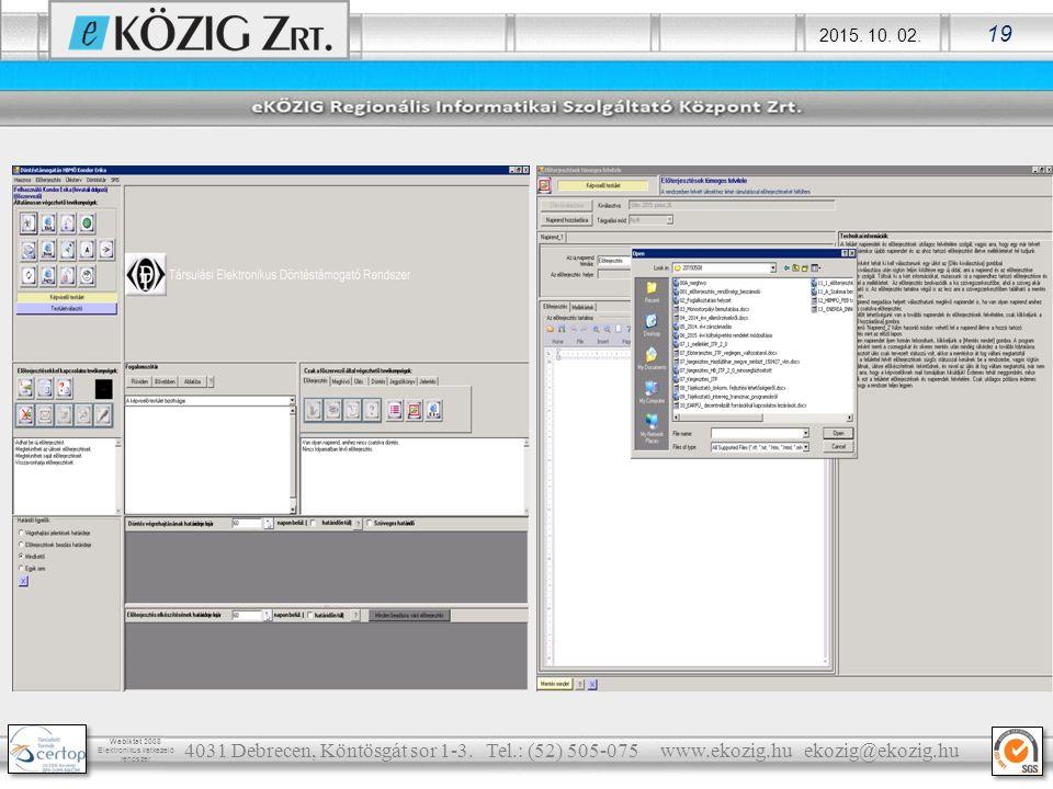 2015. 10. 02. 19 Webiktat 2008 Elektronikus iratkezelő rendszer 4031 Debrecen, Köntösgát sor 1-3. Tel.: (52) 505-075 www.ekozig.hu ekozig@ekozig.hu