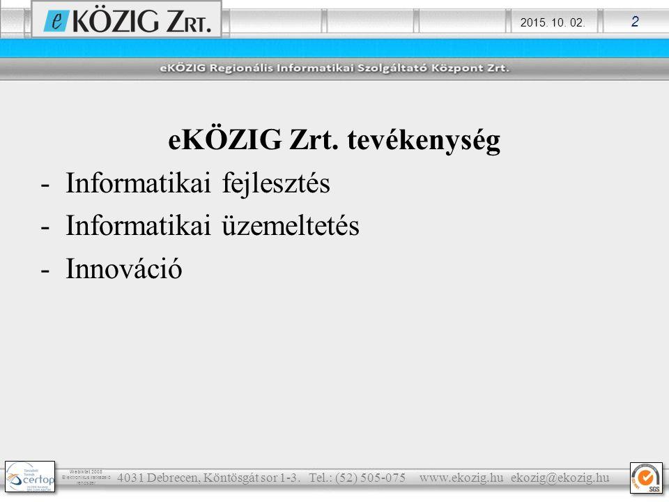 2015. 10. 02. 2 Webiktat 2008 Elektronikus iratkezelő rendszer eKÖZIG Zrt. tevékenység -Informatikai fejlesztés -Informatikai üzemeltetés -Innováció 4