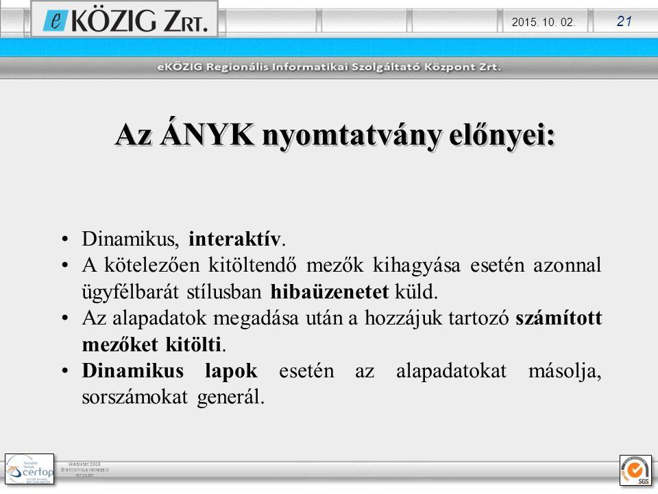 2015. 10. 02. 21 Webiktat 2008 Elektronikus iratkezelő rendszer Az ÁNYK nyomtatvány előnyei: Dinamikus, interaktív. A kötelezően kitöltendő mezők kiha