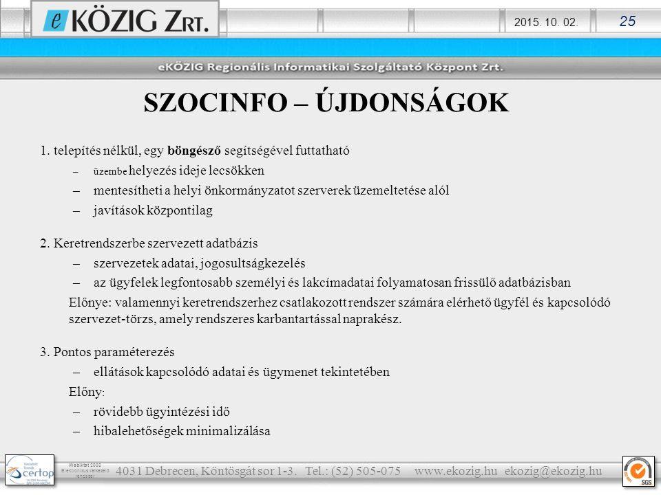 2015. 10. 02. 25 Webiktat 2008 Elektronikus iratkezelő rendszer SZOCINFO – ÚJDONSÁGOK 1. telepítés nélkül, egy böngésző segítségével futtatható –üzemb