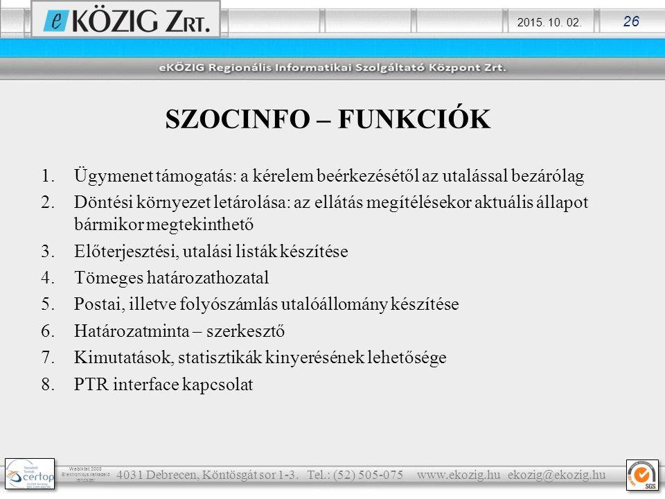 2015. 10. 02. 26 Webiktat 2008 Elektronikus iratkezelő rendszer SZOCINFO – FUNKCIÓK 1.Ügymenet támogatás: a kérelem beérkezésétől az utalással bezáról