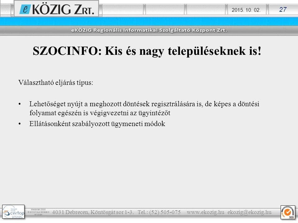 2015. 10. 02. 27 Webiktat 2008 Elektronikus iratkezelő rendszer SZOCINFO: Kis és nagy településeknek is! Választható eljárás típus: Lehetőséget nyújt