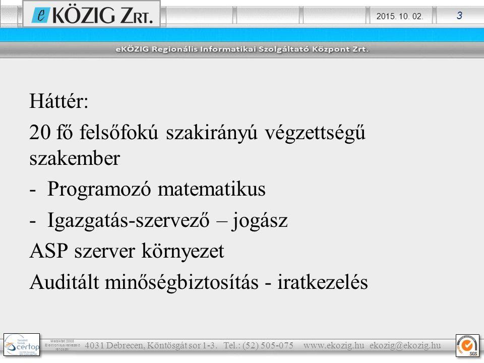 2015. 10. 02. 3 Webiktat 2008 Elektronikus iratkezelő rendszer Háttér: 20 fő felsőfokú szakirányú végzettségű szakember -Programozó matematikus -Igazg