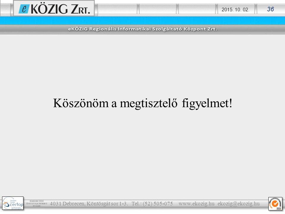 2015. 10. 02. 36 Webiktat 2008 Elektronikus iratkezelő rendszer Köszönöm a megtisztelő figyelmet! 4031 Debrecen, Köntösgát sor 1-3. Tel.: (52) 505-075