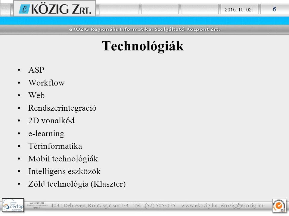 2015. 10. 02. 6 Webiktat 2008 Elektronikus iratkezelő rendszer Technológiák ASP Workflow Web Rendszerintegráció 2D vonalkód e-learning Térinformatika