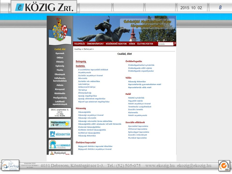 2015.10. 02. 9 Webiktat 2008 Elektronikus iratkezelő rendszer 4031 Debrecen, Köntösgát sor 1-3.