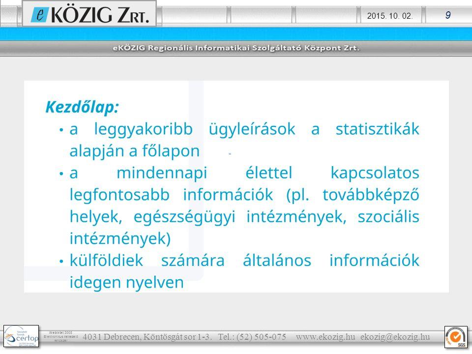 2015. 10. 02. 9 Webiktat 2008 Elektronikus iratkezelő rendszer 4031 Debrecen, Köntösgát sor 1-3. Tel.: (52) 505-075 www.ekozig.hu ekozig@ekozig.hu