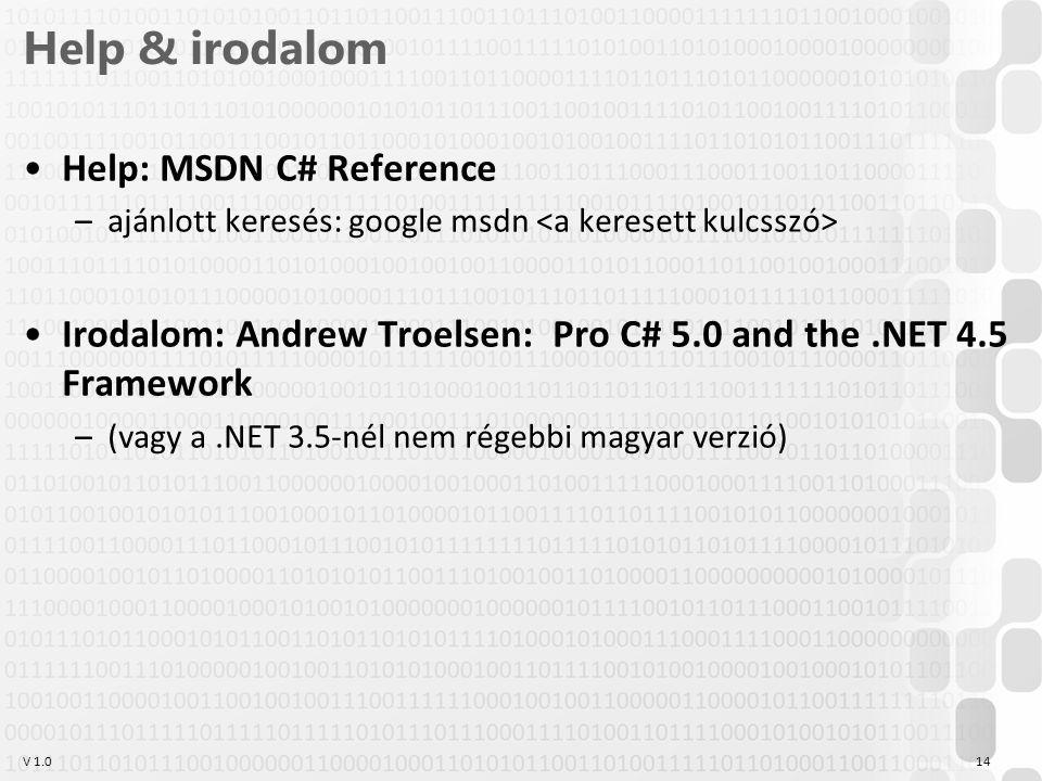 V 1.0 Help & irodalom Help: MSDN C# Reference –ajánlott keresés: google msdn Irodalom: Andrew Troelsen: Pro C# 5.0 and the.NET 4.5 Framework –(vagy a.NET 3.5-nél nem régebbi magyar verzió) 14