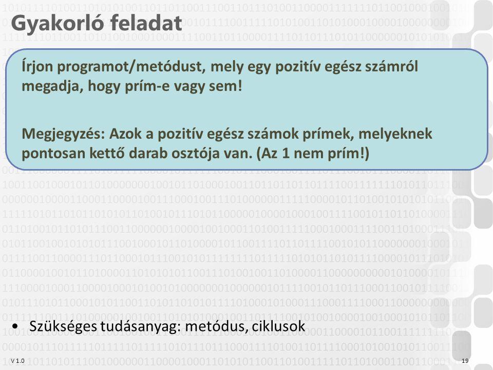 V 1.0 Gyakorló feladat 19 Írjon programot/metódust, mely egy pozitív egész számról megadja, hogy prím-e vagy sem.