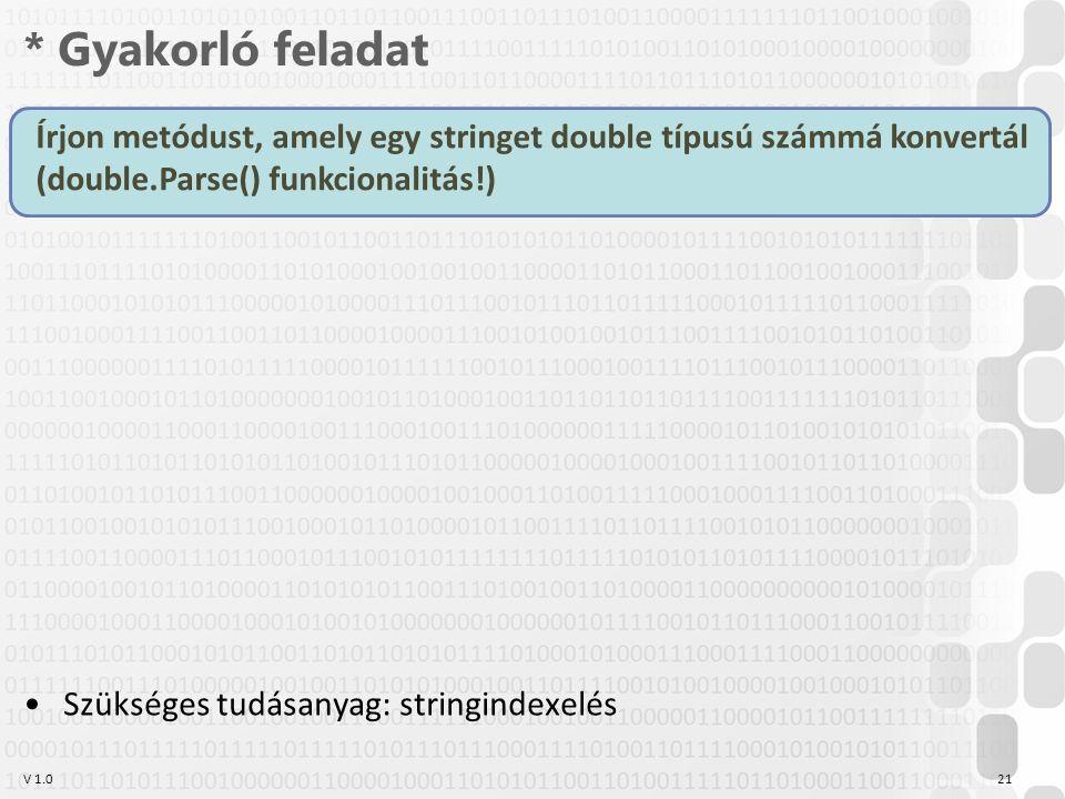V 1.0 * Gyakorló feladat 21 Írjon metódust, amely egy stringet double típusú számmá konvertál (double.Parse() funkcionalitás!) Szükséges tudásanyag: stringindexelés